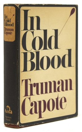 In Cold Blood. A True Account of a Multiple Murder and Its Consequences. Truman Capote