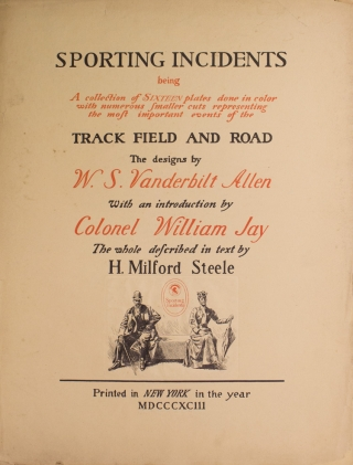 Sporting Incidents; Being a Collection of Sixteen Plates done in Color with numerous smaller cuts representing the most important events of Track, Field and Road. With an introduction by Col. William James. The whole described in text by H.M.S