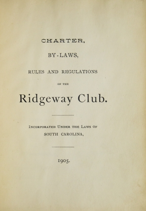 Charter, By-Laws, Rules and Regulations of the Ridgeway Club. Incorporated under the Laws of South Carolina