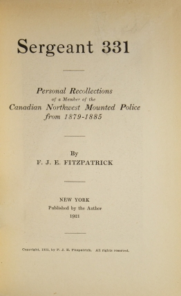 Sergeant 331. Personal Recollections of a Member of the Canadian Northwest Mounted Police from 1879-1885