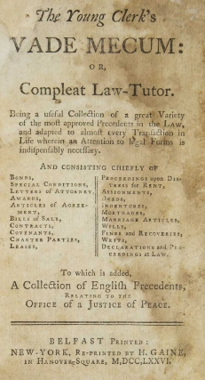 The Young Clerk's Vade mecum: or, Compleat law-tutor. Being a useful collection of a great variety of the most approved precedents in the law, and adapted to almost every transaction in life wherein an attention to legal forms is indispensably necessary. And consisting chiefly of bonds, special conditions, letters of attorney, awards, articles of agreement, bills of sale, contracts, covenants, charter parties, leases, proceedings upon distress for rent, assignments, deeds, indentures, mortgages, marriage articles, wills, fines and recoveries, writs, declarations and proceedings at law. To which is added, A collection of English precedents, relating to the office of a justice of peace