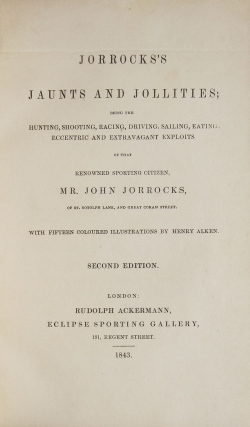 Jorrock's Jaunts and Jollities; being the Hunting, Shooting, Racing, Driving, Sailing, Eating, Eccentric and Extravagant Exploits of that renowned Sporting Citizen, Mr. John Jorrocks, of St. Bodolph Lane, and Great Coram Street