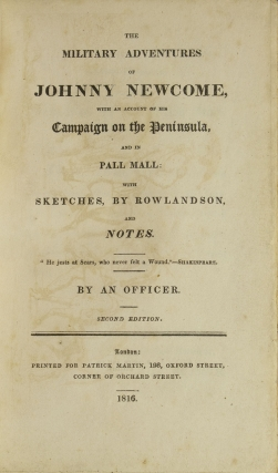 The Military Adventures of Johnny Newcome, with an Account of His Campaigns on the Peninsula and in Pall Mall