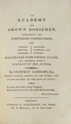 An Academy for Grown Horsemen; Containing the Completest Instructions for Walking, Trotting, Cantering, Galloping, Stumbling, and Tumbling. By Geoffrey Gambado, Esq. [issued with:] The Annals of Horsemanship: Containing Accounts of Accidental Experiments and Experimental Accidents Communicated by Various Correspondents to Geoffrey Gambado, Esq