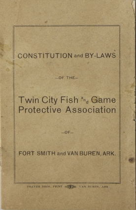 Constitution and By-Laws of the Twin City Fish and Game Protective Association of Fort Smith and...
