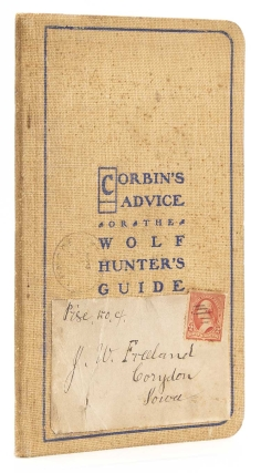 Corbin's Advice or The Wolf Hunter's Guide. Tells How to Catch 'Em and All about the Science of Wolf Hunting