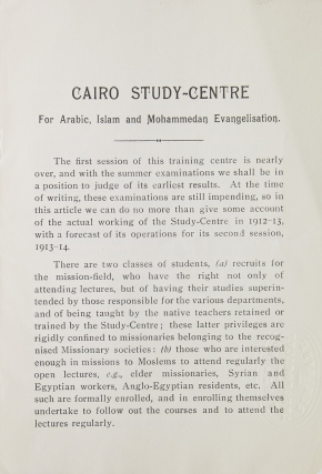 Cairo Study-Centre for Arabic, Islam, and Mohammedan Evangelisation. Report of First Session, 1912-13. With prospectus for Second Session, 1913-14 [Cover title]