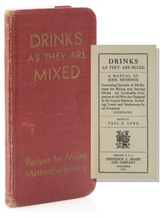 Drinks as They are Mixed. A Manual of Quick Reference. Containing Upwards of 300 Recipes for...