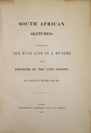 South African Sketches: Illustrative of the Wild Life of a Hunter on the Frontier of the Cape Colony