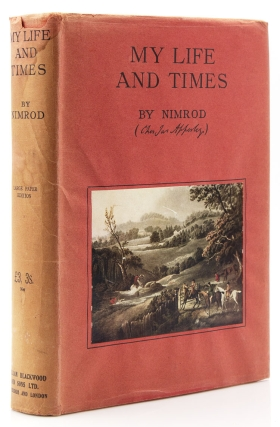 My Life and Times By Nimrod (Charles James Apperley) edited with additions by E.D. Cuming