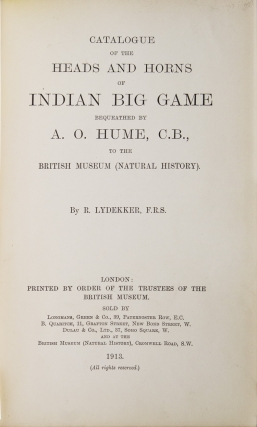 Catalogue of the Heads and Horns of Indian Big Game bequeathed by A. O. Hume, C.B., to the British Museum (Natural History)