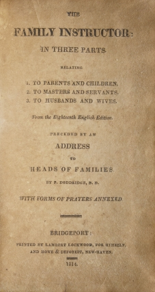 The Family Instructor; in Three Parts: 1. Relating to parents and children, 2.To masters and servants 3. To husbands and wives... From the Eighteenth English Edition