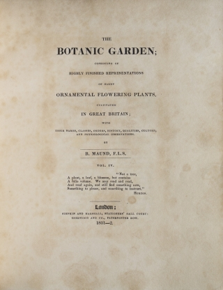 The Botanic Garden; consisting of highly finished representations of hardy ornamental flowering plants, cultivated in Great Britain, with their names, classes, orders, history, qualities, culture, and physiological observations. Volume IV