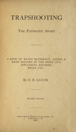 Trapshooting. The Patriotic Sport. A Book of Ready Reference, Giving a Brief History of the Sport, It's Appliances, Record, Rules, etc. [Foreword by Will Wildwood]