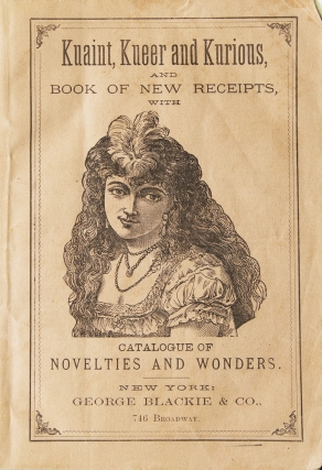 Kuaint, Kueer and Kurios, and Book of New Receipts, with Catalogue of Novelties and Wonders...
