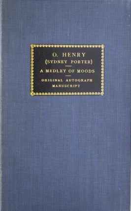 """A Medley of Moods. Author's Autograph Manuscript, signed on the first leaf: """"By Sydney Porter"""""""