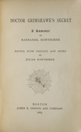 Doctor Grimshawe's Secret. Edited, with Preface and Notes by Julian Hawthorne