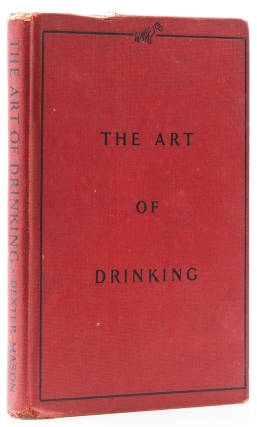 The Art of Drinking. Or What to Make with What You Have. Together with Divers Succulent Canapés Suitable to Each Occasion