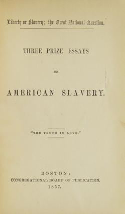 Liberty or Slavery; the Great National Question. Three Prize Essays on American Slavery. Abolition