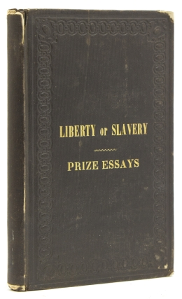 Liberty or Slavery; the Great National Question. Three Prize Essays on American Slavery