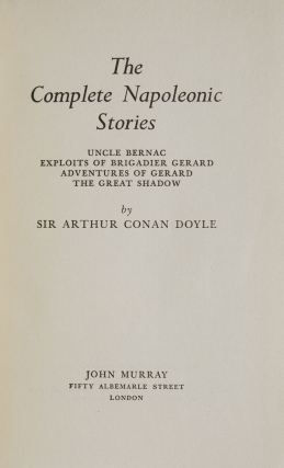 The Complete Napoleonic Stories. Uncle Bernac, Exploits of Brigadier Gerard, Advenutures of Gerard, The Great Shadow