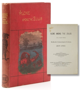 Alone Among the Zulus. The Narrative of a Journey through the Zulu Country, South Africa....