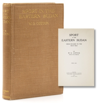 Sport in the Eastern Sudan from Souakin to the Blue Nile. W. B. Cotton