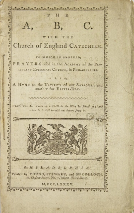 The A, B, C. With the Church of England Catechism. To which is annexed, Prayers used in the...