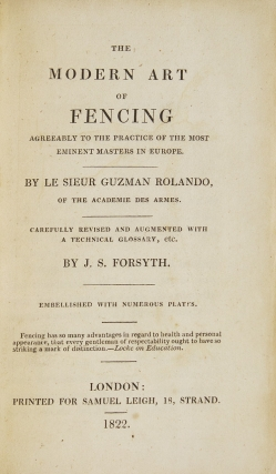 The Modern Art of Fencing … Carefully Revised and Augmented with a Technical Glossary, etc. by J.S. Forsyth