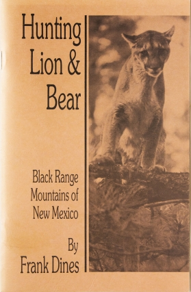 Hunting Lion & Bear. Black Range Mountains of New Mexico. Frank Dines