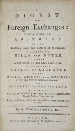 A Digest of Foreign Exchanges: Containing an Abstract of the Existing Laws and Custom of Merchants Relative to Bills and Notes. A Short Method of Calculation, with Correct Tables of Exchange of the Monies, Weights and Measures of Foreign Nations Compared with Ours …