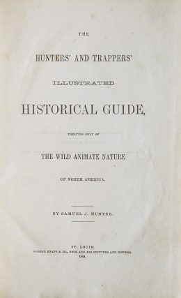 The Hunters' and Trappers' Illustrated Historical Guide, Treating only of the Wild Animate Nature of North America