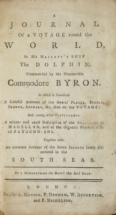 A Journal of a Voyage round the world, in His Majesty's ship the Dolphin, commanded by the Honourable Commodore Byron. … Together with an accurate account of the seven islands lately discovered in the South Seas. By a Midshipman on board the said ship
