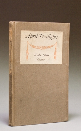 April Twilights. Poems by Willa Sibert Cather. Willa Sibert Cather