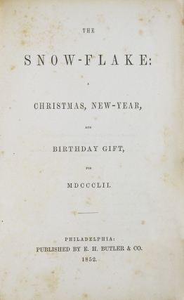 The Snow Flake: A Christmas, New-Year, and Birthday Gift for MDCCCLII