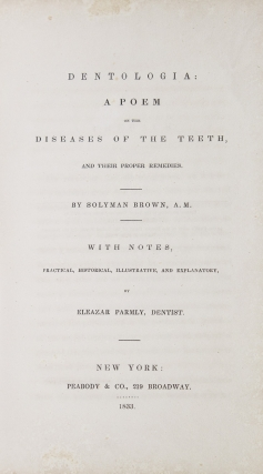 Dentologia: A Poem on the Diseases of the Teeth, and Their Proper Remedies. By Solyman Brown, A.M. with Notes, Practical, Historical, Illustrative, and Explanatory by Eleazar Parmly, Dentist (1797-1874)