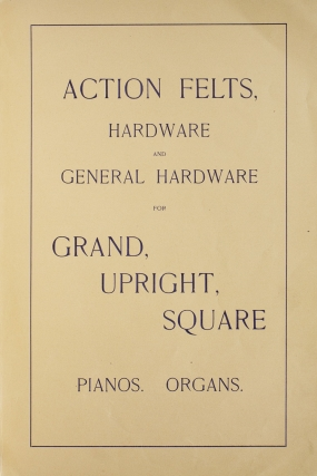 Illustrative and Descriptive Catalogue of American Felt Company.Manufacturers of felts for all purposes, piano and organ materials, hardware and tools, specialties