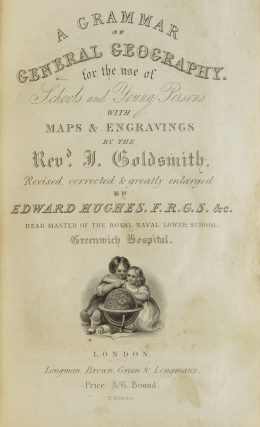 A Grammar of General Geography for the use of Schools and Young Persons..,.with Maps & Engravings . Revised & Corrected by Edward Hughes