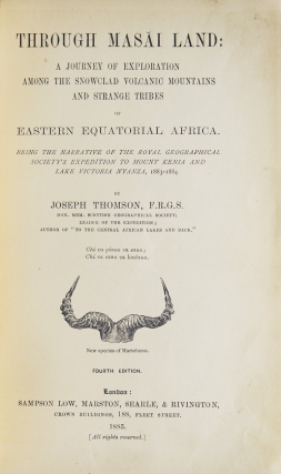 Through Masai Land: A Journey of Exploration among the snow-clad volcanic Mountains and Strange Tribes of Eastern Equatorial Africa. Being the Narrative of the Royal Geographical Society's Expedition to Mount Kenia and Lake Victoria Nyanza, 1883-1884