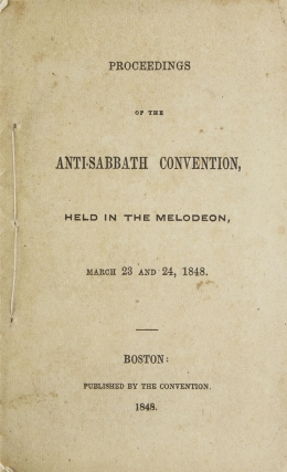 Proceedings of the Anti-Sabbath Convention, held at the Melodeon, March 23 and 24, 1848....