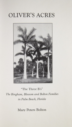 "Oliver's Acres. ""The Three VB's"" The Bingham, Blossom and Bolton Families in Palm Beach, Florida"