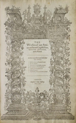 The Workes of our Antient and lerned English Poet, Geffrey Chaucer, newly Printed
