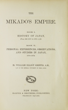 The Mikado's Empire. Book I History of Japan from 660 B.C. to 1872 A.D. Book II. Personal Experiences, Observations, and Studies in Japan 1870-1874
