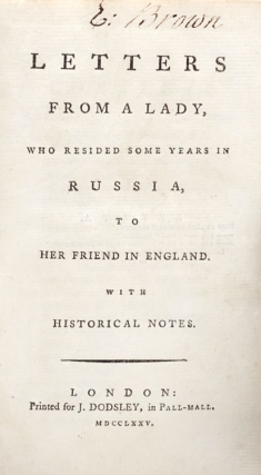 Letters from a Lady, who resided some years in Russia to Her Friend in England. With Historical Notes