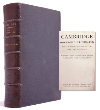 Cambridge Described & Illustrated Being a Short History of the Town and the University. Thomas...