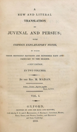A new and literal translation of Juvenal and Persius with copious explanatory notes by which these difficult satirists are rendered easy and familiar to the reader...by the Rev. M. Madan