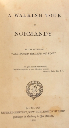 """A Walking Tour in Normandy. by the Author of """"All Round Ireland on Foot"""""""
