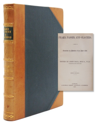 Peaks, Passes and Glaciers, A Series of Excursions by Members of the Alpine Club. John Ball,...