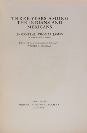 Three Years Among the Indians and the Mexicans. With an introduction and edited by Walter B. Douglas