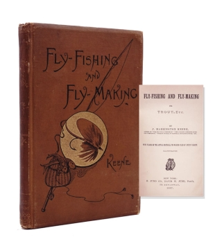 Fly-Fishing and Fly-Making for Trout, Etc. John Harrington Keene
